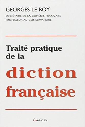 Traité pratique de la diction française Georges Le Roy